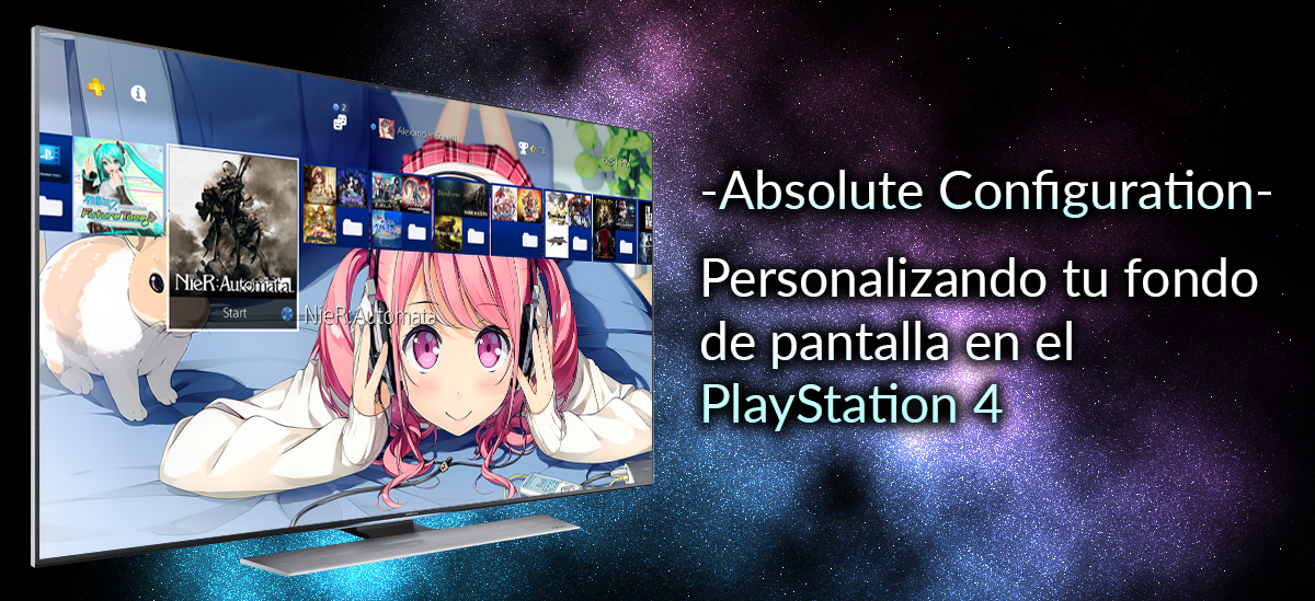 -Absolute Configuration- Personalizando tu fondo de pantalla en el PlayStation 4 – 01
